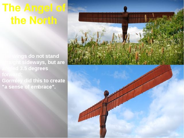 The Angel of the North The wings do not stand straight sideways, but are angl...