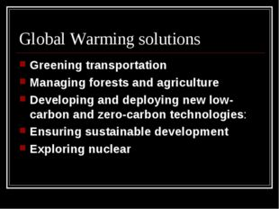 Global Warming solutions Greening transportation Managing forests and agricul