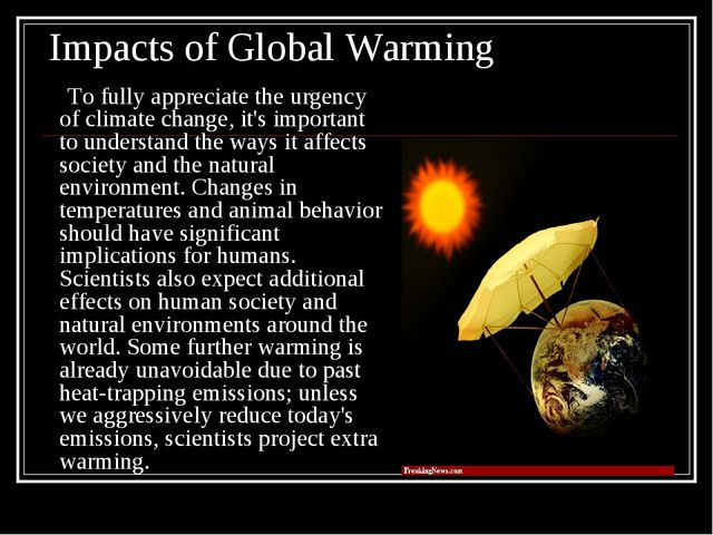 Impacts of Global Warming To fully appreciate the urgency of climate change,...