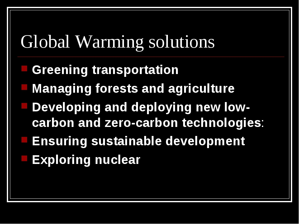 Global Warming solutions Greening transportation Managing forests and agricul...