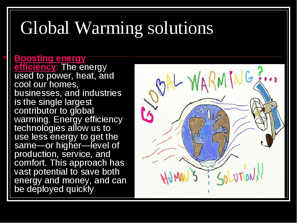 global warming solution essay This essay on global warming describes the causes, effects of global warming and also the states the solution for its prevention the temperature of the earth is maintained at a safe level making it possible for various life forms including humans to exist.