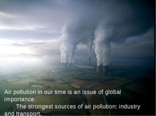 Air pollution in our time is an issue of global importance. The strongest so