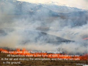 Fires also cause great harm to the atmosphere.  All hazardous waste in