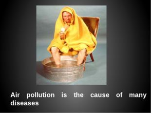 Аir pollution is the cause of many diseases