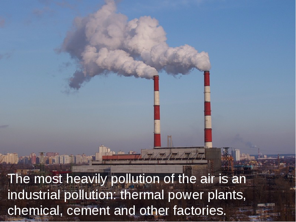 The most heavily pollution of the air is an industrial pollution: thermal pow...