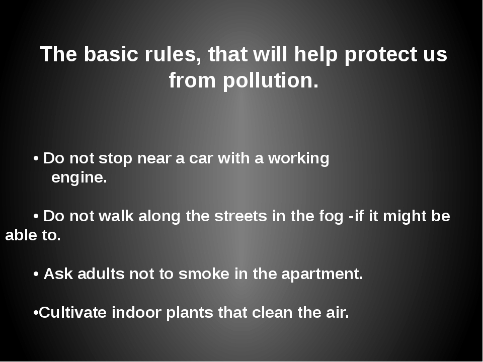 The basic rules, that will help protect us from pollution. • Do not stop near...