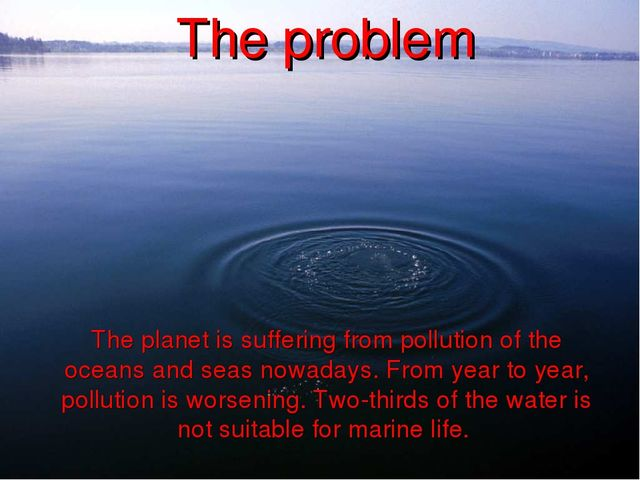 The planet is suffering from pollution of the oceans and seas nowadays. From...