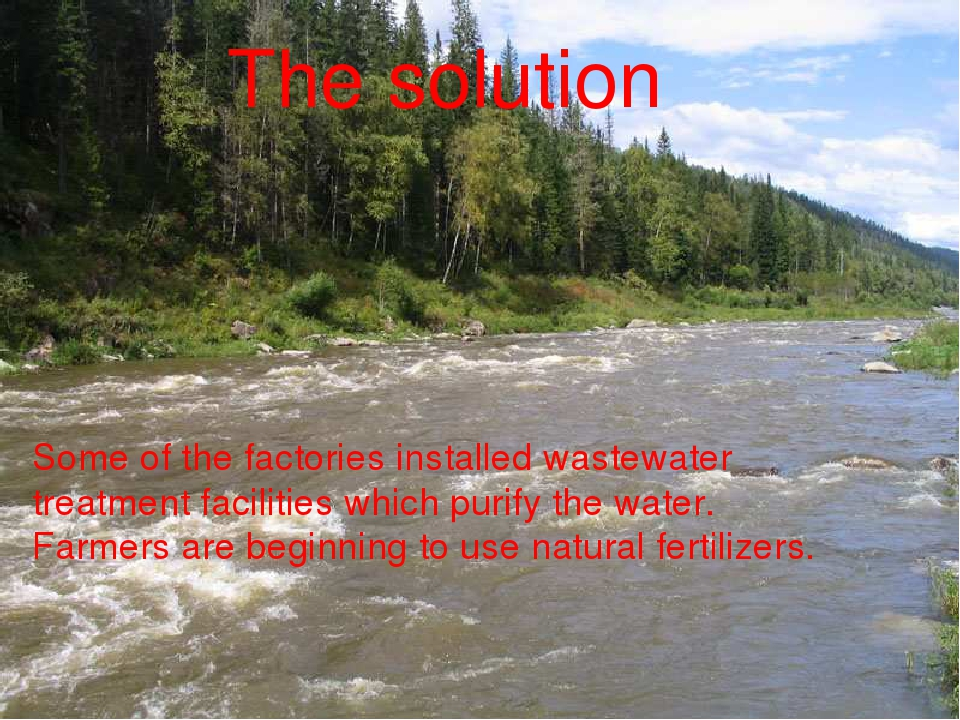 The solution Some of the factories installed wastewater treatment facilities...
