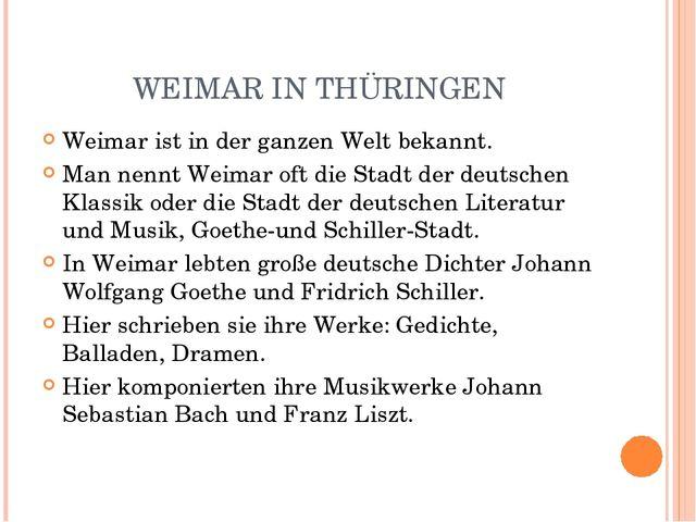 WEIMAR IN THÜRINGEN Weimar ist in der ganzen Welt bekannt. Man nennt Weimar o...