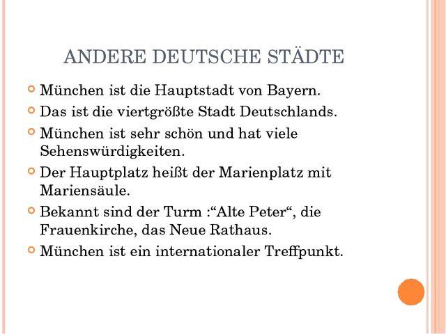 ANDERE DEUTSCHE STÄDTE München ist die Hauptstadt von Bayern. Das ist die vie...
