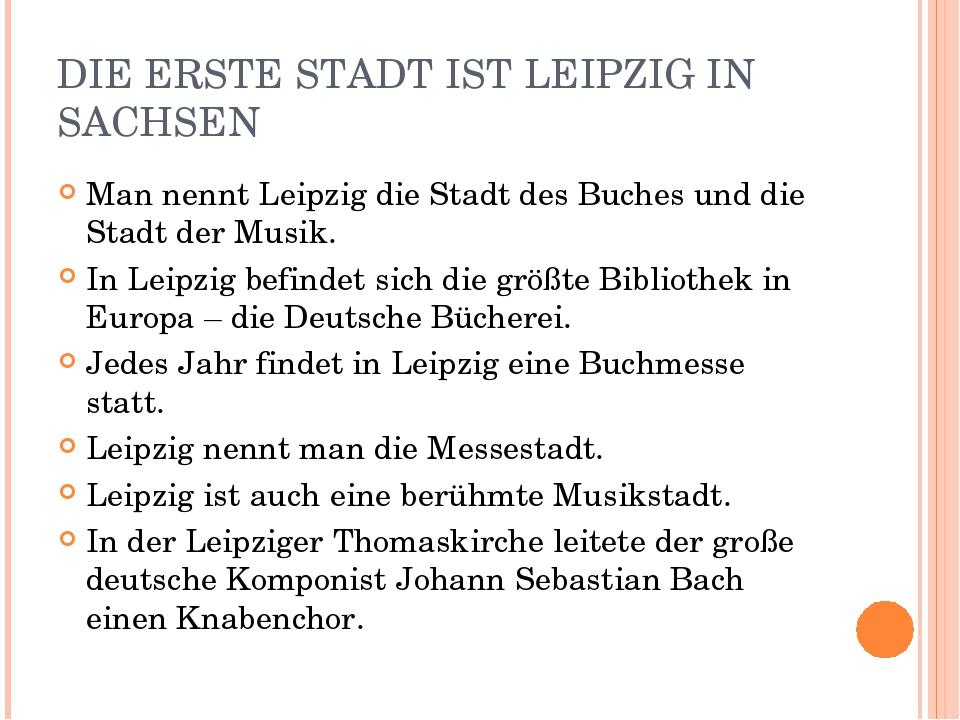 DIE ERSTE STADT IST LEIPZIG IN SACHSEN Man nennt Leipzig die Stadt des Buches...
