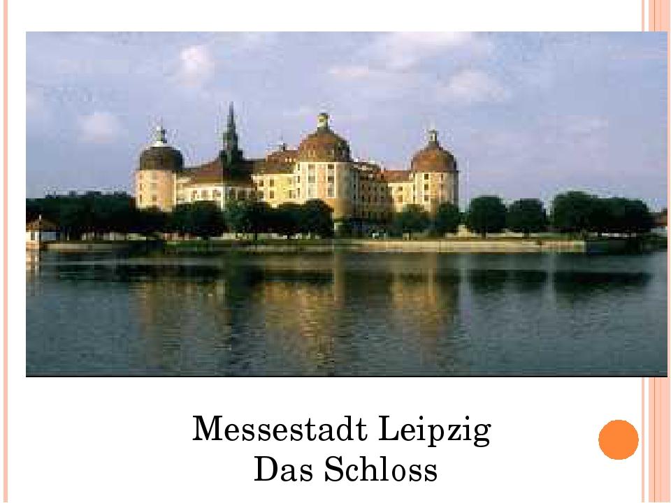 Messestadt Leipzig Das Schloss