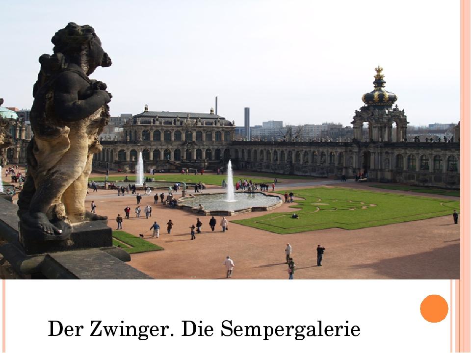 Der Zwinger. Die Sempergalerie