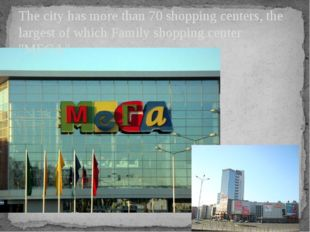 The city has more than 70 shopping centers, the largest of which Family shopp