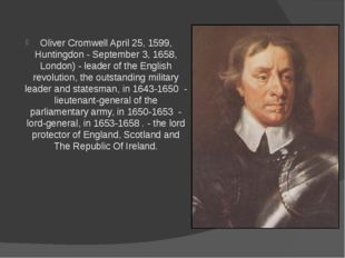 Oliver Cromwell April 25, 1599, Huntingdon - September 3, 1658, London) - lea
