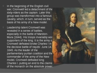 In the beginning of the English civil war, Cromwell led a detachment of the s