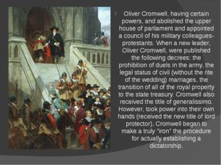 Oliver Cromwell, having certain powers, and abolished the upper house of parl
