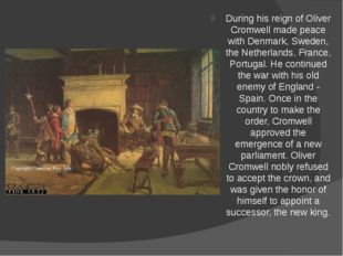 During his reign of Oliver Cromwell made peace with Denmark, Sweden, the Neth
