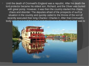 Until the death of Cromwell's England was a republic. After his death the lor