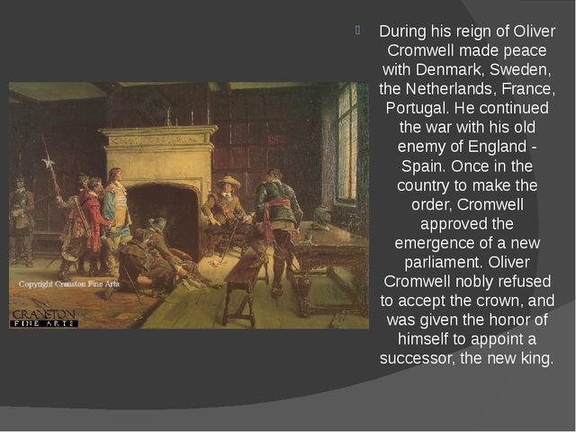 During his reign of Oliver Cromwell made peace with Denmark, Sweden, the Neth...