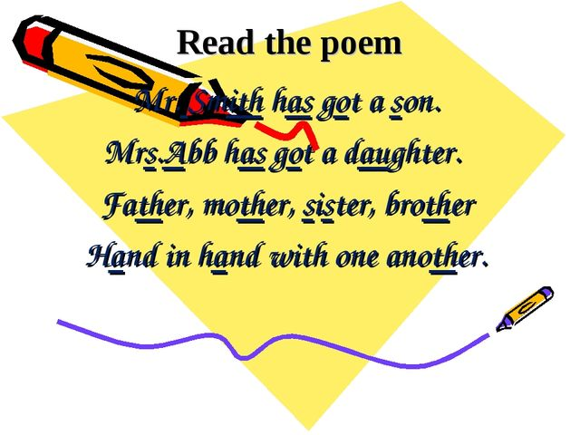Read the poem Mr. Smith has got a son. Mrs.Abb has got a daughter. Father, mo...