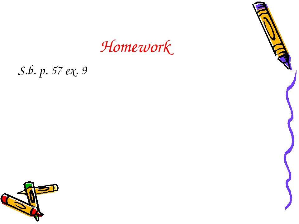 Homework S.b. p. 57 ex. 9
