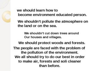 we should learn how to become environment educated person. We shouldn't cut d