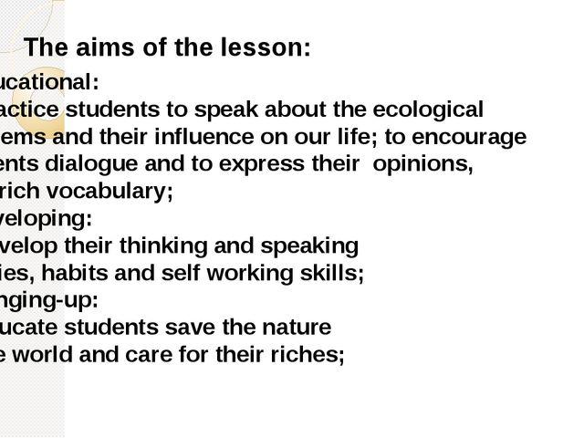 The aims of the lesson: 1.Educational: to practice students to speak about th...