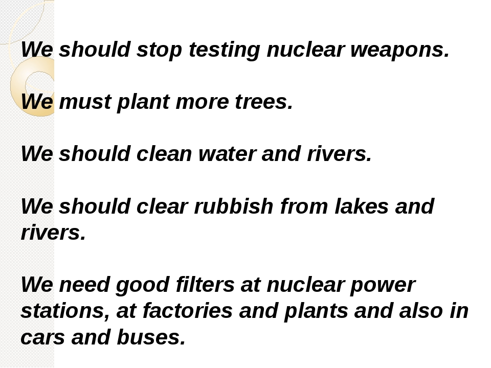 We should stop testing nuclear weapons. We must plant more trees. We should c...