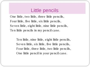 Little pencils One little, two little, three little pencils, Four little, fi