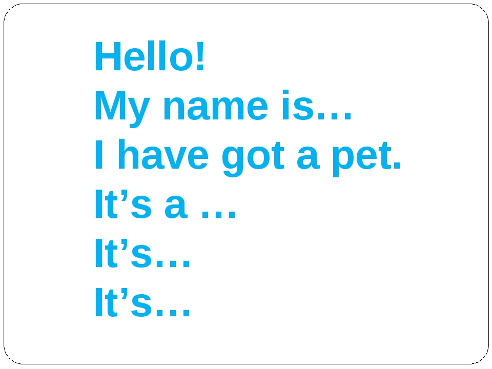 Hello! My name is… I have got a pet. It's a … It's… It's…