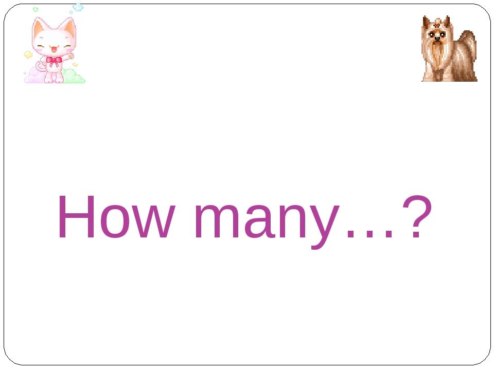 How many…?
