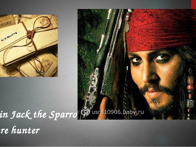 Captain Jack the Sparrow treasure hunter