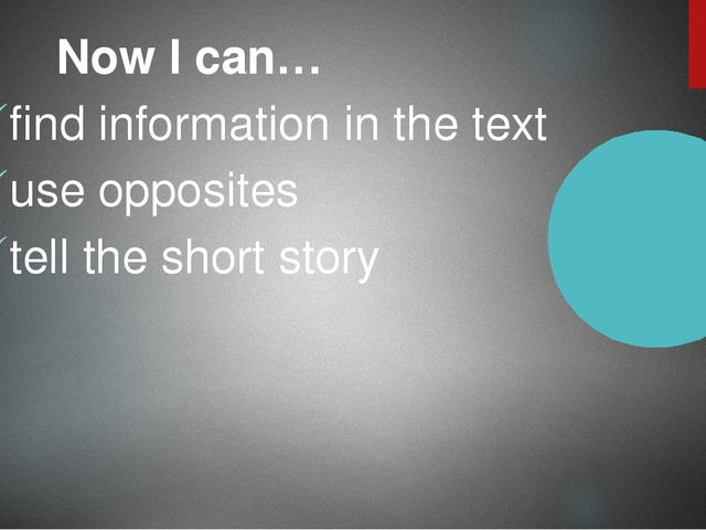 Now I can… find information in the text use opposites tell the short story