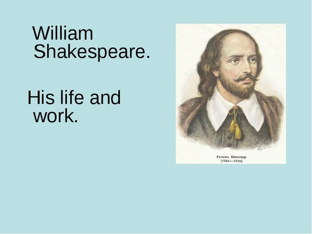 William Shakespeare. His life and work.