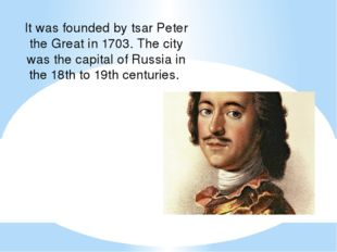 It was founded by tsar Peter the Great in 1703. The city was the capital of R