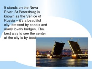 It stands on the Neva River. St Petersburg is known as the Venice of Russia –