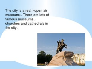 The city is a real «open air museum». There are lots of famous museums, churc