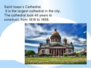 Saint Isaac's Cathedral. It is the largest cathedral in the city. The cathedr