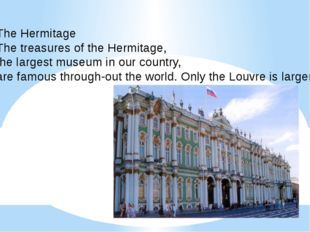 The Hermitage The treasures of the Hermitage, the largest museum in our coun
