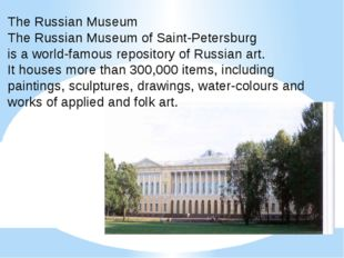 The Russian Museum The Russian Museum of Saint-Petersburg is a world-famous