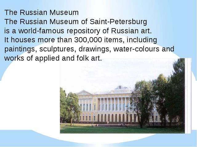 The Russian Museum The Russian Museum of Saint-Petersburg is a world-famous...