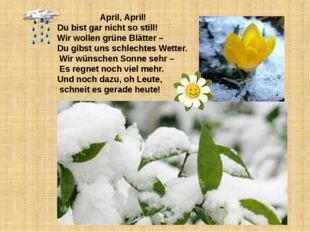 April, April! Du bist gar nicht so still! Wir wollen grüne Blätter – Du gibs