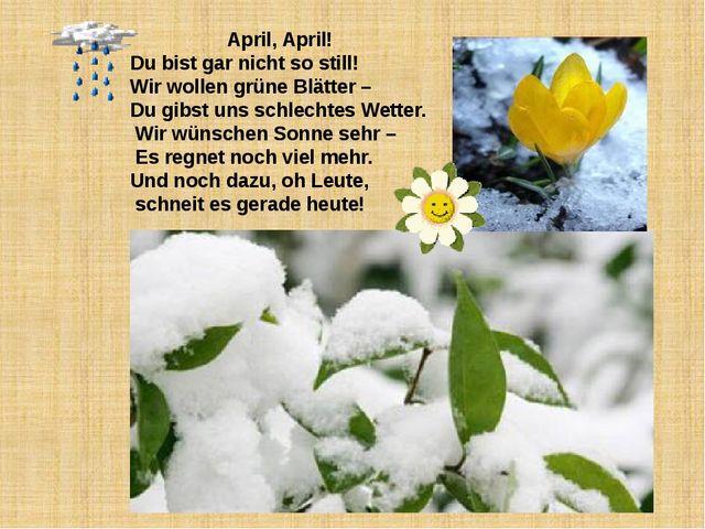 April, April! Du bist gar nicht so still! Wir wollen grüne Blätter – Du gibs...
