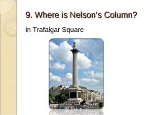 9. Where is Nelson's Column? in Trafalgar Square