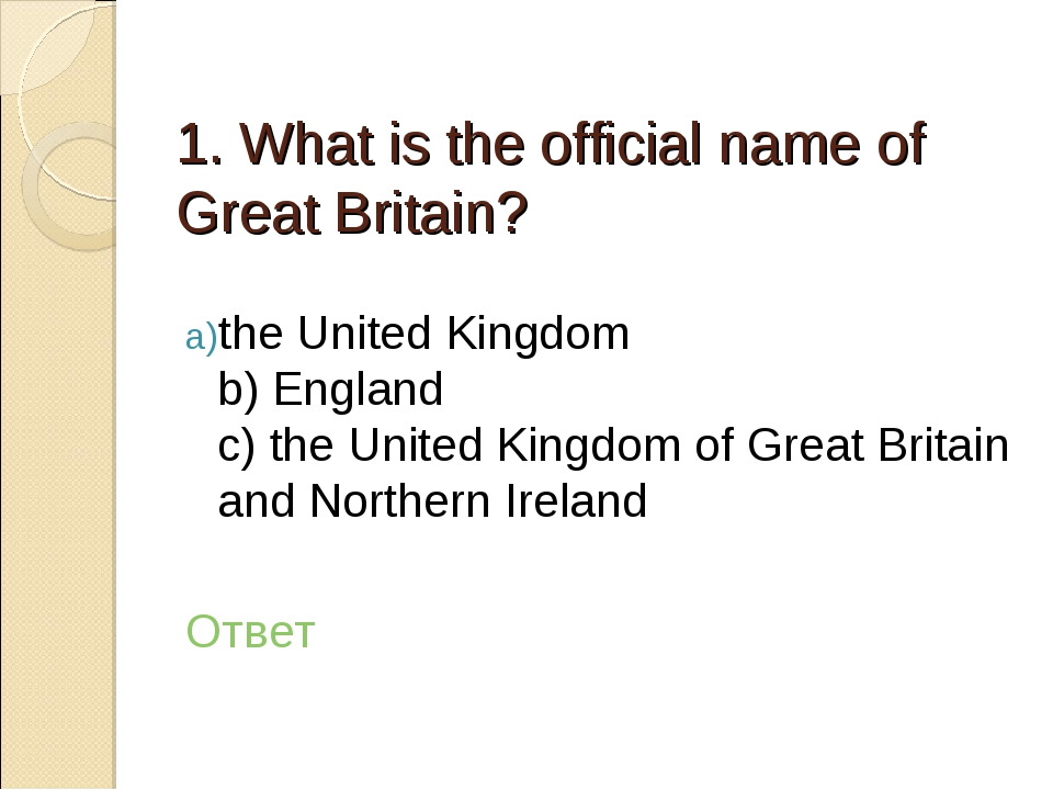1. What is the official name of Great Britain? the United Kingdom b) England...