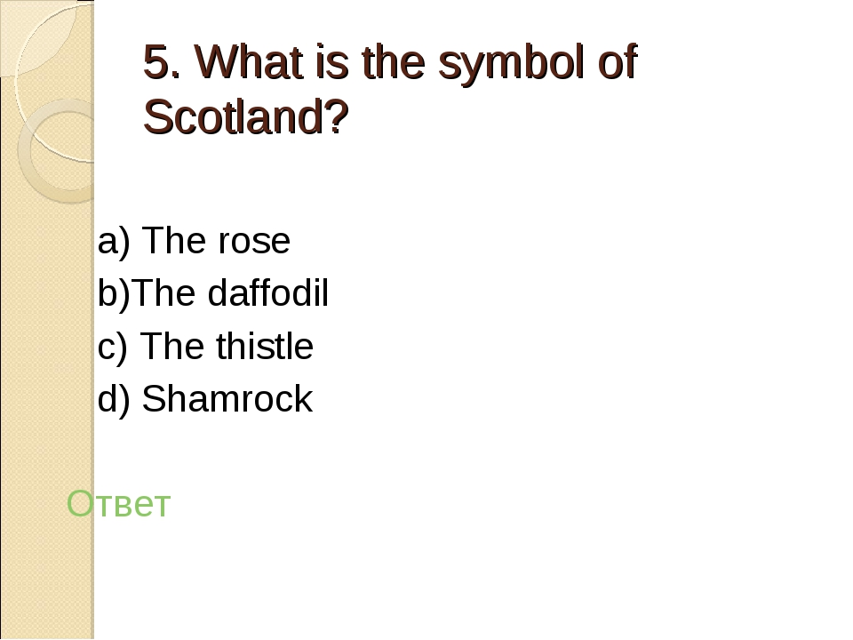 5. What is the symbol of Scotland? a) The rose b)The daffodil c) The thistle...