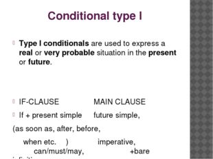 Conditional type I Type I conditionals are used to express a real or very pro