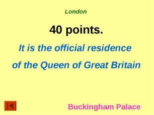 London 40 points. It is the official residence of the Queen of Great Britain