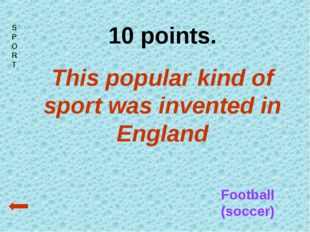 SPORT 10 points. This popular kind of sport was invented in England Football